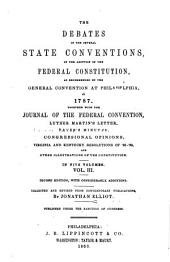 The Debates in the Several State Conventions on the Adoption of the Federal Constitution, as Recommended by the General Convention at Philadelphia in 1787: Together with the Journal of the Federal Convention, Luther Martin's Letter, Yates's Minutes, Congressional Opinions, Virginia and Kentucky Resolutions of '98-'99, and Other Illustrations of the Constitution, Volume 3