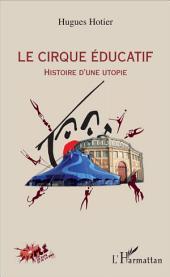 Le cirque éducatif: Histoire d'une utopie