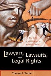 Lawyers, Lawsuits, and Legal Rights: The Battle over Litigation in American Society