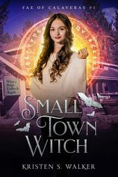 Small Town Witch: Fae of Calaveras #1 (Teen Paranormal Fantasy)