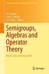 Semigroups, Algebras and Operator Theory: Kochi, India, February 2014