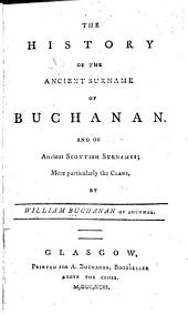 History of the Ancient Surnames of Buchanan and of Ancient Scottish Surnames, More Particularly the Clans