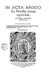 In acta apostolica homiliae centum viginti duae ...