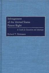 Infringement of the United States Patent Right: A Guide for Executives and Attorneys