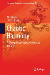 Chaotic Harmony: A Dialog about Physics, Complexity and Life