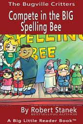 Compete in the BIG Spelling Bee. A Bugville Critters Picture Book!