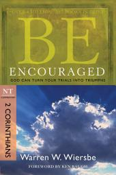 Be Encouraged (2 Corinthians): God Can Turn Your Trials into Triumphs
