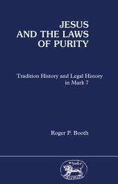 Jesus and the Laws of Purity: Tradition History and Legal History in Mark 7