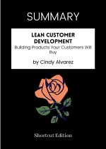 SUMMARY - Lean Customer Development: Building Products Your Customers Will Buy By Cindy Alvarez