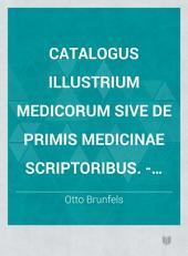 Catalogus illustrium Medicorum sive de primis Medicinae Scriptoribus. - Argentorati, Joannes Schottus 1530