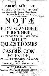 Philippi Mülleri ... Notae ad B.Dn.M. Andreae Prückneri ... mille quaestiones de casibus conscientiae, praelectionibus publicis sparsae bonoque fidelium editae