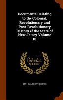 Documents Relating to the Colonial, Revolutionary and Post-Revolutionary History of the State of New Jersey