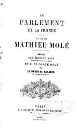 Le parlement et la Fronde: La vie de Mathieu Molé. Notices sur Édouard Molé et le comte Molé