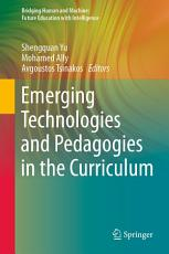 Emerging Technologies and Pedagogies in the Curriculum PDF