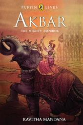 AKBAR: The Mighty Emperor