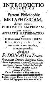 Introductio Exegetica In Partem Philosophiae Metaphysicam, dictam rectius: Philosophiam Primam: cum annexo Apparatu Mathematico Ad Physicam Sinceriorem ...