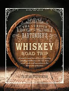 The Curious Bartender s Whiskey Road Trip Book