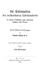 Die Reformation des sechzehnten Jahrhunderts in ihrem Verh  ltnis zum modernen Denken und Wissen PDF