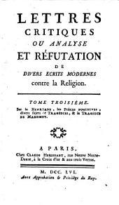 Lettres critiques ou analyse et réfutation de divers écrits modernes contre la religion: Sur la Henriade ¬[u.a.]. 3
