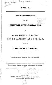 Correspondence with the British Commissioners, at Sierra Leone, the Havana, Rio de Janeiro, and Surinam: From May 11th, to December 31st, 1840, inclusive