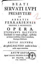 Beati Servati Lupi presbyteri et abbatis Ferrariensis ... Opera. Stephanus Baluzius Tutelensis in unum collegit ..