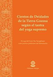 Cientos de Deidades de la Tierra Gozosa según el tantra del yoga supremo: El yoga del Guru Yhe Tsongkhapa como práctica preliminar del Mahamudra