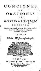 Conciones et orationes ex historicis Latinis excerptae: Argumenta singulis praefixa sunt, quae causam cujusque & summam ex rei gestae occasione explicant