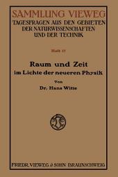 Raum und Zeit im Lichte der neueren Physik: Eine allgemeinverständliche Entwicklung des raumzeitlichen Relativitätsgedankens bis zum Relativitätsprinzip