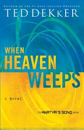 When Heaven Weeps: Newly Repackaged Novel from The Martyr's Song Series