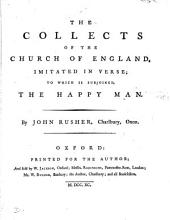 The collects of the Church of England, imitated in verse; to which is subjoined, The happy man, by J. Rusher