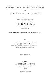 Lessons of Life and Godliness and Words from the Gospels: Two Selections of Sermons Preached in the Parish Church of Doncaster
