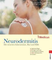 Neurodermitis: Die neusten Erkenntnisse, Rat und Hilfe - Optimale Pflege - Richtige Ernährung - Psychologische Aspekte - Extra: Neurodermitis bei Kindern
