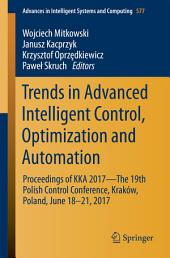 Trends in Advanced Intelligent Control, Optimization and Automation: Proceedings of KKA 2017—The 19th Polish Control Conference, Kraków, Poland, June 18–21, 2017