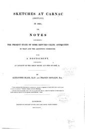 Sketches at Carnac (Brittany) in 1834; Or, Notes Concerning the Present State of Some Reputed Celtic Antiquities in that and the Adjoining Communes: With a Postscript, Containing an Account of the Great Roche Aux Fées of Essé, &c