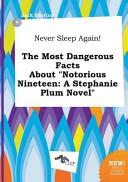Never Sleep Again  the Most Dangerous Facts about Notorious Nineteen