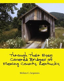 Through Their Eyes: Covered Bridges of Fleming County, Kentucky