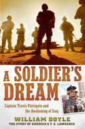 A Soldier's Dream: Captain Travis Patriquin and the Awakening of Iraq