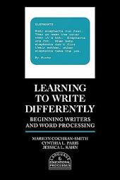 Learning to Write Differently: Beginning Writers and Word Processing