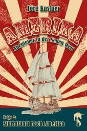 Sturmfahrt nach Amerika: Folge 2 der großen Saga »Amerika – Abenteuer in der Neuen Welt«