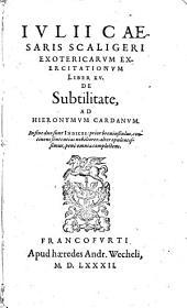 Iulii Caesaris Scaligeri Exoticarum exercitationum liber 15 de subtilitate, ad Hieronymum Cardanum ..