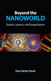 Beyond the Nanoworld: Quarks, Leptons, and Gauge Bosons
