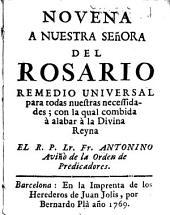 Novena a nuestra Señora del Rosario: remedio universal para nuestras necessidades, con la qual combida à alabar à la Divina Reyna
