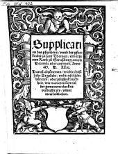 Supplication des pfarrhers unnd der pfarrkinder zu sant Thoman, ein ersamen Rath zu Straßburg überantwurt darauß abzunemen wie die christliche Ee geleibt ... sey