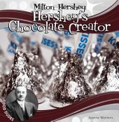Milton Hershey: Hershey's Chocolate Creator: Hershey's Chocolate Creator