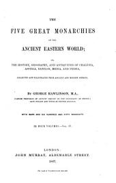 The 5 Great Monarchies of the Ancient Eastern World; Or, the History, Geography, and Antiquities of Chaldaea, Assyria, Babylon, Media, and Persia, Collected and Illustrated from Ancient and Modern Sources: In 4 Vols, Volume 4