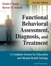 Functional Behavioral Assessment, Diagnosis, and Treatment, Second Edition: A Complete System for Education and Mental Health Settings, Edition 2