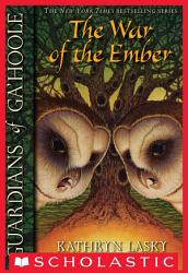 Guardians Of Ga Hoole 15 War Of The Ember Book PDF