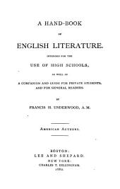 A Hand-book of English Literature: Intended for the Use of High Schools, as Well as a Companion and Guide for Private Students, and for General Readers