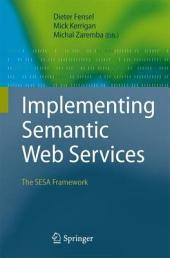 Implementing Semantic Web Services: The SESA Framework