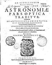 Ad Vitellionem Paralipomena, quibus astronomiae pars optica traditur...authore Ioanne Keplero...